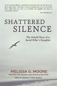 Shattered Silence: The Untold Story of a Serial Killers Daughter, Revised Edition