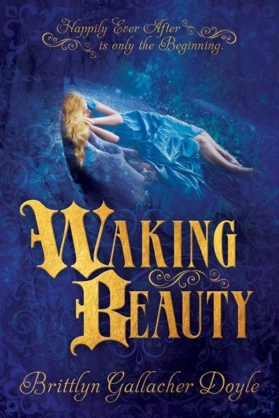 Waking Beauty by Brittlyn Dolye