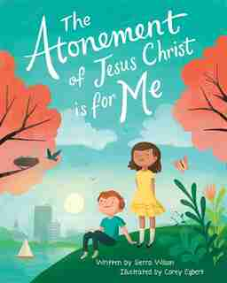 The Atonement of Jesus Christ Is for Me by Sierra Wilson