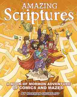 Amazing Scriptures: A Book of Mormon Adventure of Comics and Mazes by Norman Shurtliff