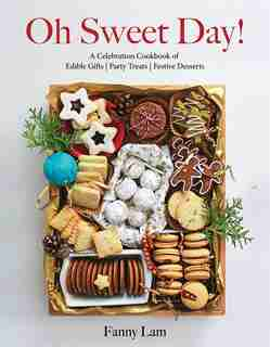 Oh Sweet Day!: A Celebration Cookbook of Edible Gifts, Party Treats, and Festive Desserts by Fanny Lam