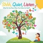 Shhh, Quiet, Listen: What Do You Hear When You Listen for God?