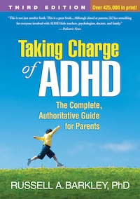 Taking Charge Of Adhd: The Complete, Authoritative Guide For Parents