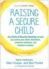 Raising A Secure Child: How Circle Of Security Parenting Can Help You Nurture Your Child's…