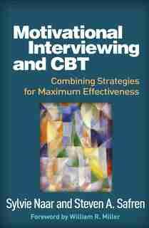 Motivational Interviewing And Cbt: Combining Strategies For Maximum Effectiveness de Sylvie Naar