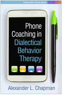 Phone Coaching In Dialectical Behavior Therapy de Alexander L. Chapman