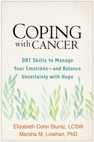 Coping With Cancer: Dbt Skills To Manage Your Emotions-and Balance Uncertainty With Hope
