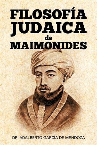 Filosof a Judaica de Maimonides by Adalberto Garcia De Mendoza