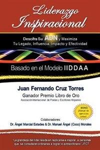Book Liderazgo Inspiracional: Descifra su ADN y Maximiza Tu Legado, Influencia, Impacto y Efectividad by Juan Fernando Cruz Torres