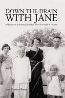 Down The Drain With Jane: A Memoir Of An American Family's Three-year Stint In Pakistan