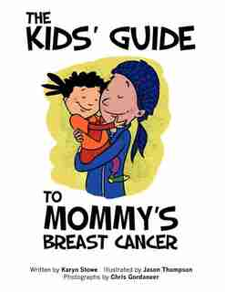 The Kids' Guide To Mommy's Breast Cancer by Karyn Stowe