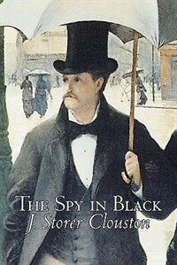 The Spy in Black by Joseph Storer Clouston, Fiction, Action & Adventure, Suspense, War & Military by J. Storer Clouston