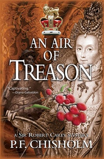 An Air Of Treason: A Sir Robert Carey Mystery by P F Chisholm