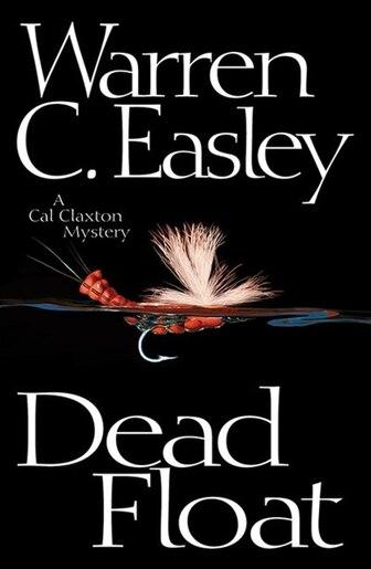 Dead Float: A Cal Claxton Mystery by Warren C Easley