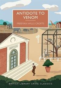 Antidote To Venom: A British Library Crime Classic