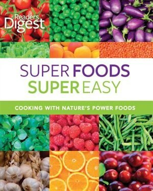 Reader's Digest: Super Foods Super Easy: Cooking With Nature's Power Foods by Digest Edit Reader's