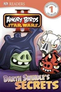 Book Dk Readers L1: Angry Birds Star Wars Ii: Darth Swindle's Secrets by Scarlett O'Hara