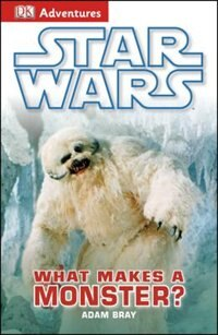 Book Dk Adventures: Star Wars: What Makes A Monster? by Adam Bray