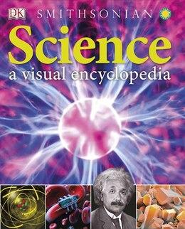 Book Science: A Visual Encyclopedia by Dorling Dk