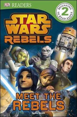 Book Dk Readers L2: Star Wars Rebels: Meet The Rebels by Dorling Dk
