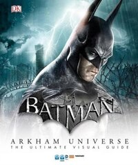 Batman: Arkham Universe: The Ultimate Visual Guide