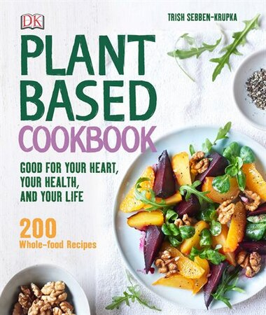 Plant based cookbook good for your heart your health and your plant based cookbook good for your heart your health and your life forumfinder Gallery