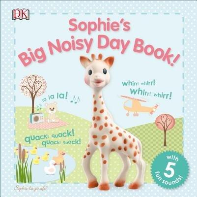 Book Sophie La Girafe: Sophie's Big Noisy Day Book! by Dk