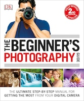 The Beginner's Photography Guide: The Ultimate Step-by-step Manual For Getting The Most From Your…