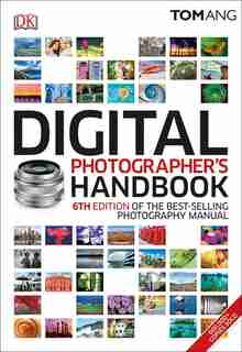 Digital Photographer's Handbook: 6th Edition Of The Bestselling Photography Manual by Tom Ang