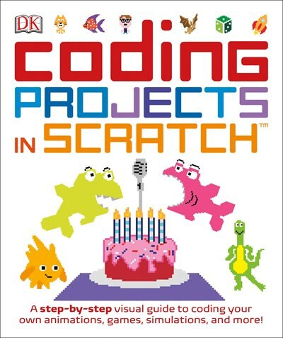 Coding Projects In Scratch: A A Step-by-step Visual Guide To Coding Your Own Animations, Games, Simulations by Jon Woodcock