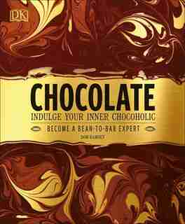 Chocolate: Indulge Your Inner Chocoholic, Become A Bean-to-bar Expert by Dom Ramsey