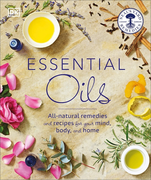 Essential Oils: All-natural Remedies And Recipes For Your Mind, Body And Home by Susan Curtis