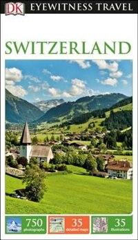 Dk Eyewitness Travel Guide Switzerland by Dk Eyewitness