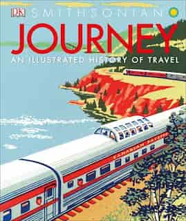 Journey: An Illustrated History Of Travel by Dk