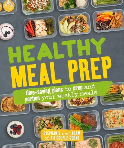 Healthy Meal Prep: Time-saving Plans To Prep And Portion Your Weekly Meals by Stephanie Tornatore