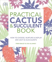 Practical Cactus And Succulent Book: The Definitive Guide To Choosing, Displaying, And Caring For…