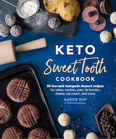 Keto Sweet Tooth Cookbook: 80 Low-carb Ketogenic Dessert Recipes For Cakes, Cookies, Pies, Fat…