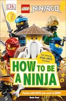 Dk Readers Level 2: Lego Ninjago How To Be A Ninja