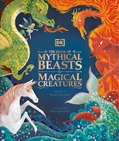 The Book Of Mythical Beasts And Magical Creatures: Meet Your Favourite Monsters, Fairies, Heroes…