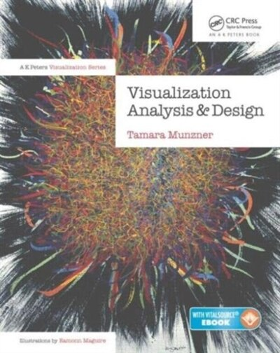 Visualization Analysis And Design: Principles, Techniques, And Practice by Tamara Munzner