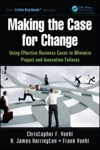 Making The Case For Change: Using Effective Business Cases To Minimize Project And Innovation…