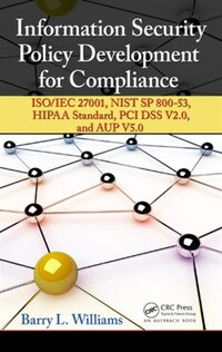 Information Security Policy Development For Compliance: Iso/iec 27001, Nist Sp 800-53, Hipaa…