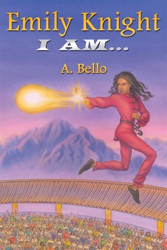 Emily Knight: I Am... by A. Bello