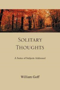 Solitary Thoughts: A Series Of Subjects Addressed by William Goff