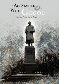 It All Started With Gogol: Scenes From Life In Russia: Unusual Experiences In The Soviet Union
