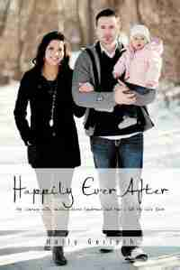 Happily Ever After: My Journey with Guillain-Barr Syndrome and How I Got My Life Back by Holly Gerlach