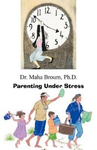 Parenting Under Stress by Ph. D. Dr Maha Broum
