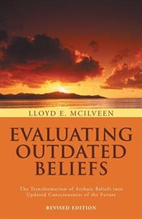 Evaluating Outdated Beliefs: The Transformation Of Archaic Beliefs Into Updated Consciousness Of…