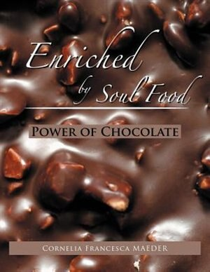 Enriched By Soul Food: Power Of Chocolate by Cornelia Francesca Maeder