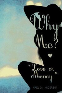 Why Me? Love Or Money by Amelia Anderson